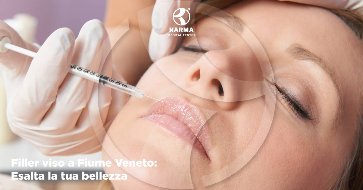 Filler Viso a Fiume Veneto | Karma Medical Center
